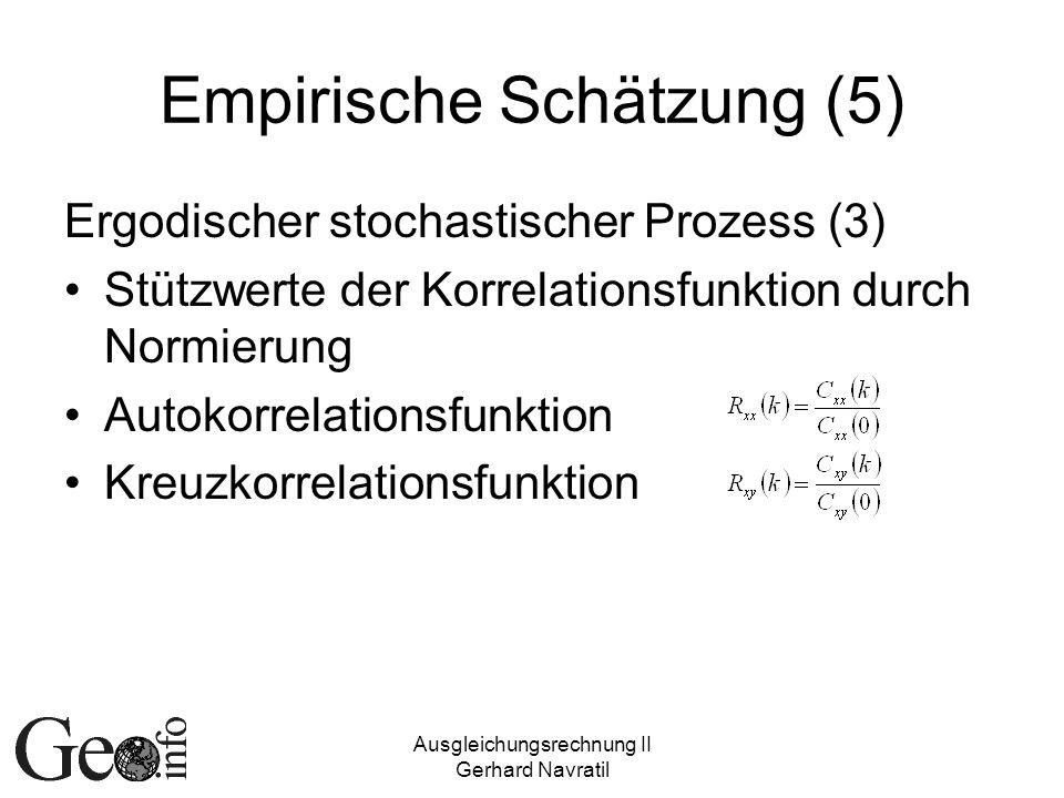Ausgleichungsrechnung II Gerhard Navratil Empirische Schätzung (5) Ergodischer stochastischer Prozess (3) Stützwerte der Korrelationsfunktion durch No