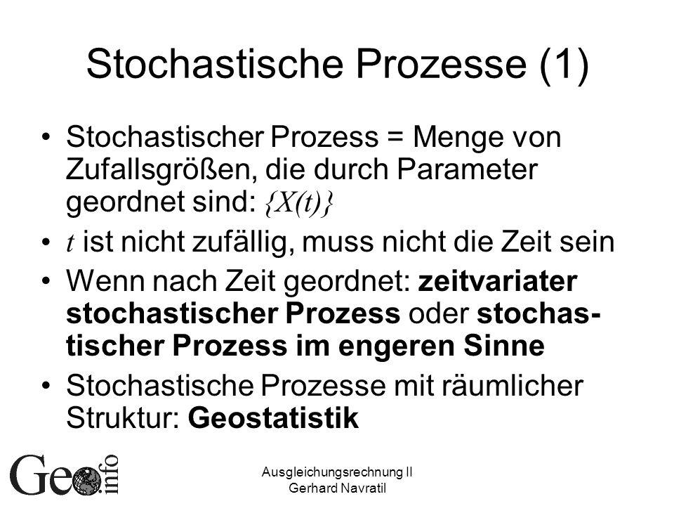 Ausgleichungsrechnung II Gerhard Navratil Stochastische Prozesse (1) Stochastischer Prozess = Menge von Zufallsgrößen, die durch Parameter geordnet si