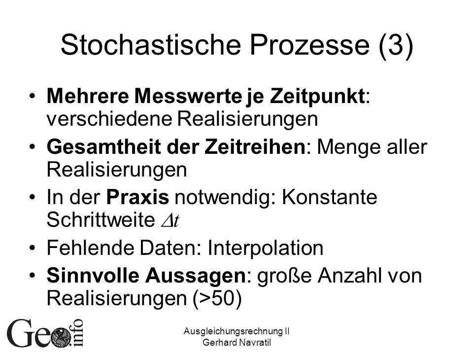 Ausgleichungsrechnung II Gerhard Navratil Stochastische Prozesse (3) Mehrere Messwerte je Zeitpunkt: verschiedene Realisierungen Gesamtheit der Zeitre