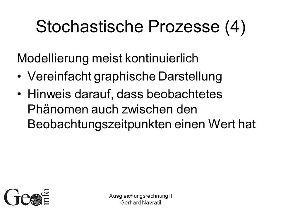 Ausgleichungsrechnung II Gerhard Navratil Stochastische Prozesse (4) Modellierung meist kontinuierlich Vereinfacht graphische Darstellung Hinweis dara