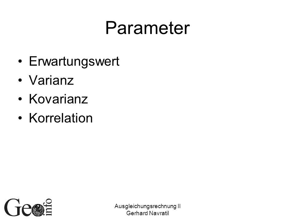 Ausgleichungsrechnung II Gerhard Navratil Parameter Erwartungswert Varianz Kovarianz Korrelation