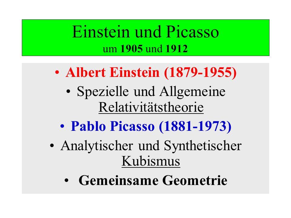 Einstein und Picasso um 1905 und 1912 Albert Einstein (1879-1955) Spezielle und Allgemeine Relativitätstheorie Pablo Picasso (1881-1973) Analytischer