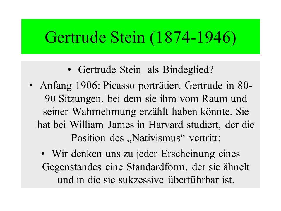 Gertrude Stein (1874-1946) Gertrude Stein als Bindeglied? Anfang 1906: Picasso porträtiert Gertrude in 80- 90 Sitzungen, bei dem sie ihm vom Raum und