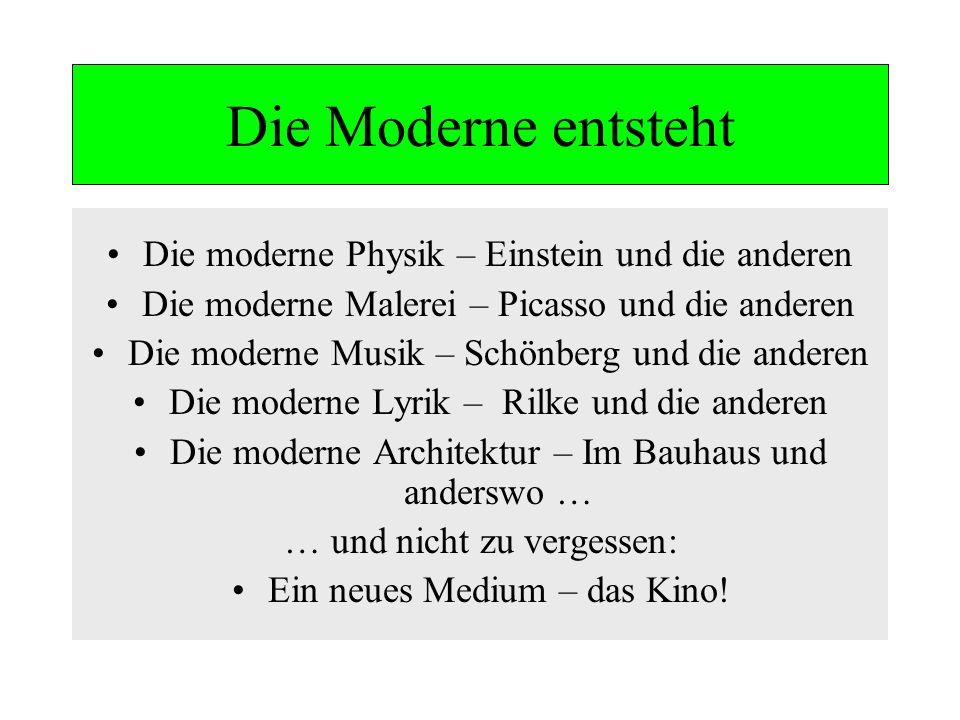 Die Moderne entsteht Die moderne Physik – Einstein und die anderen Die moderne Malerei – Picasso und die anderen Die moderne Musik – Schönberg und die