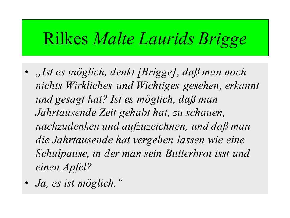 Rilkes Malte Laurids Brigge Ist es möglich, denkt [Brigge], daß man noch nichts Wirkliches und Wichtiges gesehen, erkannt und gesagt hat? Ist es mögli