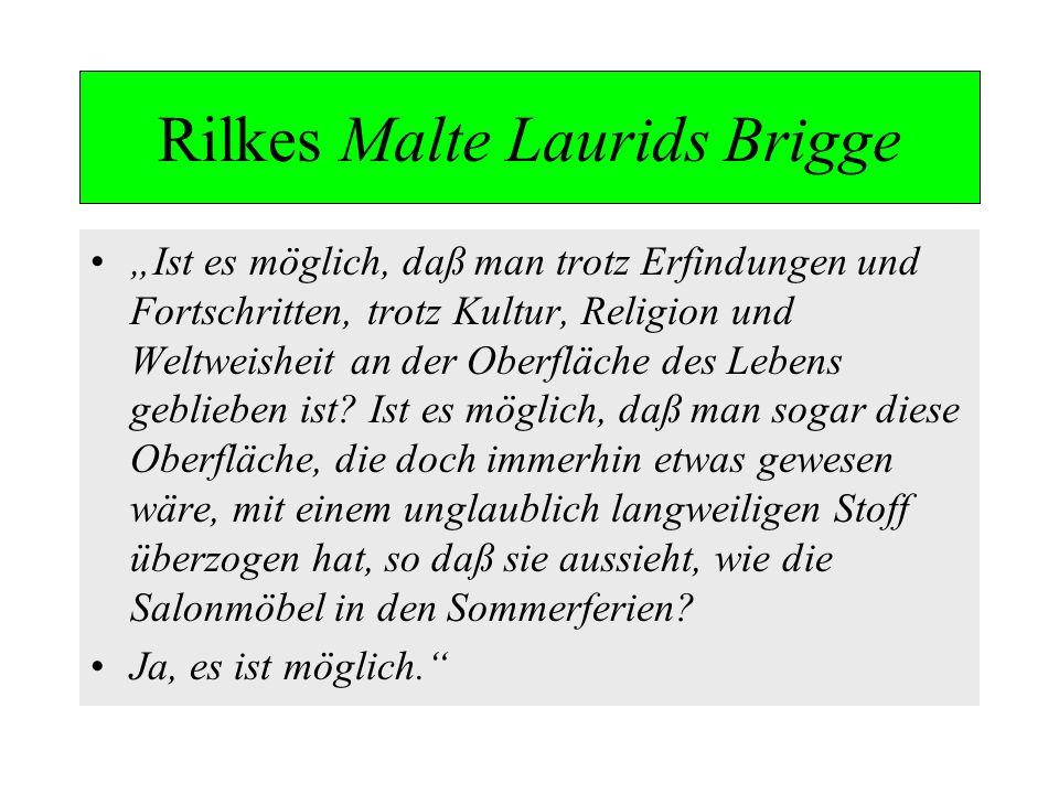 Rilkes Malte Laurids Brigge Ist es möglich, daß man trotz Erfindungen und Fortschritten, trotz Kultur, Religion und Weltweisheit an der Oberfläche des