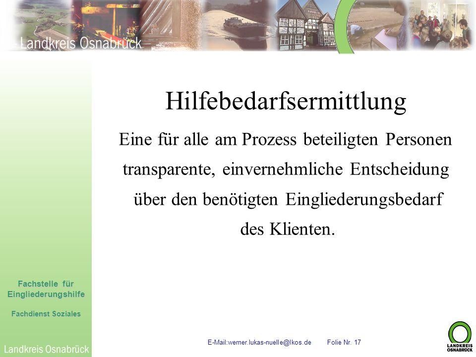 Fachstelle für Eingliederungshilfe Fachdienst Soziales E-Mail:werner.lukas-nuelle@lkos.de Folie Nr. 17 Hilfebedarfsermittlung Eine für alle am Prozess