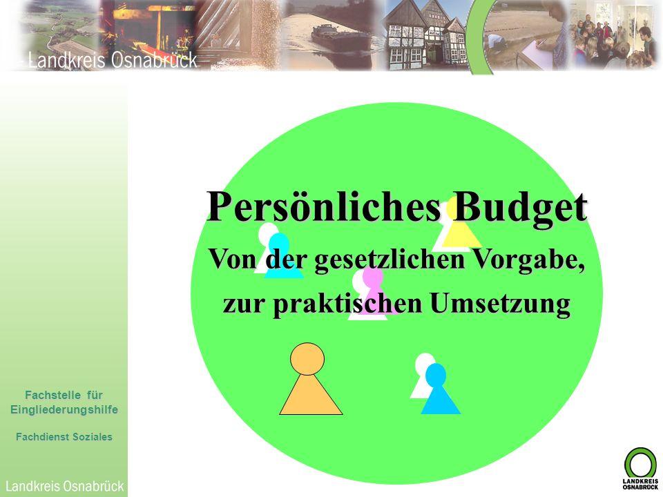 Fachstelle für Eingliederungshilfe Fachdienst Soziales Persönliches Budget Von der gesetzlichen Vorgabe, zur praktischen Umsetzung
