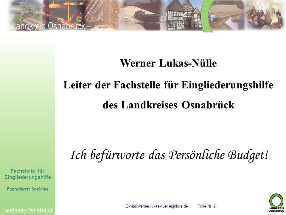 Fachstelle für Eingliederungshilfe Fachdienst Soziales E-Mail:werner.lukas-nuelle@lkos.de Folie Nr. 2 Werner Lukas-Nülle Leiter der Fachstelle für Ein