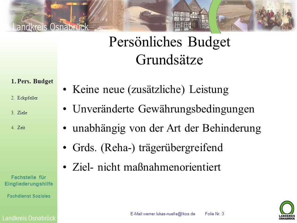 Fachstelle für Eingliederungshilfe Fachdienst Soziales E-Mail:werner.lukas-nuelle@lkos.de Folie Nr. 3 Persönliches Budget Grundsätze 1.Pers. Budget 2.