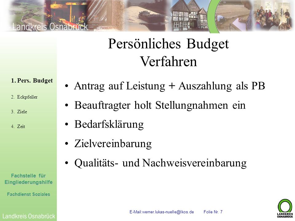 Fachstelle für Eingliederungshilfe Fachdienst Soziales E-Mail:werner.lukas-nuelle@lkos.de Folie Nr. 7 Persönliches Budget Verfahren 1.Pers. Budget 2.E