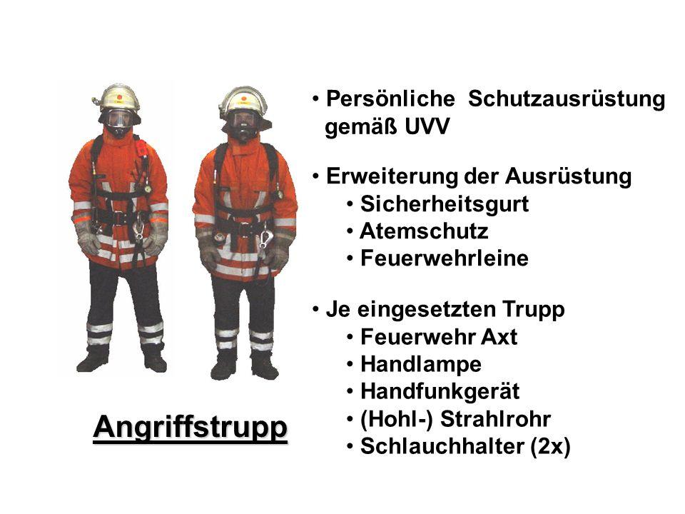 Angriffstrupp Persönliche Schutzausrüstung gemäß UVV Erweiterung der Ausrüstung Sicherheitsgurt Atemschutz Feuerwehrleine Je eingesetzten Trupp Feuerw