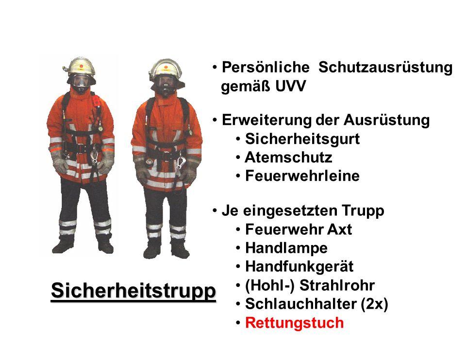 Sicherheitstrupp Persönliche Schutzausrüstung gemäß UVV Erweiterung der Ausrüstung Sicherheitsgurt Atemschutz Feuerwehrleine Je eingesetzten Trupp Feu