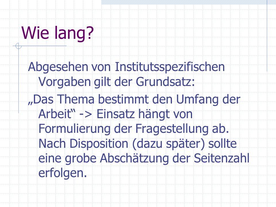 Wie lang? Abgesehen von Institutsspezifischen Vorgaben gilt der Grundsatz: Das Thema bestimmt den Umfang der Arbeit -> Einsatz hängt von Formulierung