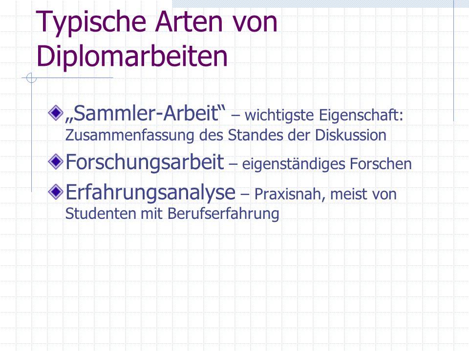 Typische Arten von Diplomarbeiten Sammler-Arbeit – wichtigste Eigenschaft: Zusammenfassung des Standes der Diskussion Forschungsarbeit – eigenständige