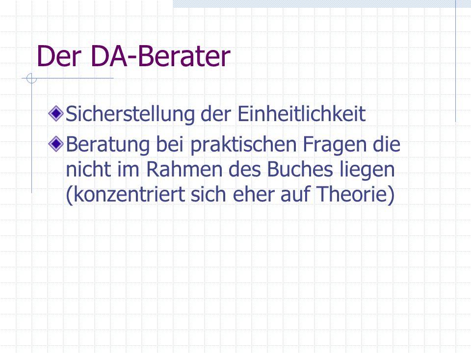 Der DA-Berater Sicherstellung der Einheitlichkeit Beratung bei praktischen Fragen die nicht im Rahmen des Buches liegen (konzentriert sich eher auf Th