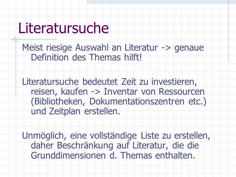 Literatursuche Meist riesige Auswahl an Literatur -> genaue Definition des Themas hilft! Literatursuche bedeutet Zeit zu investieren, reisen, kaufen -
