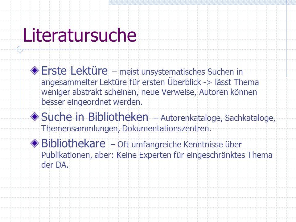 Literatursuche Erste Lektüre – meist unsystematisches Suchen in angesammelter Lektüre für ersten Überblick -> lässt Thema weniger abstrakt scheinen, n