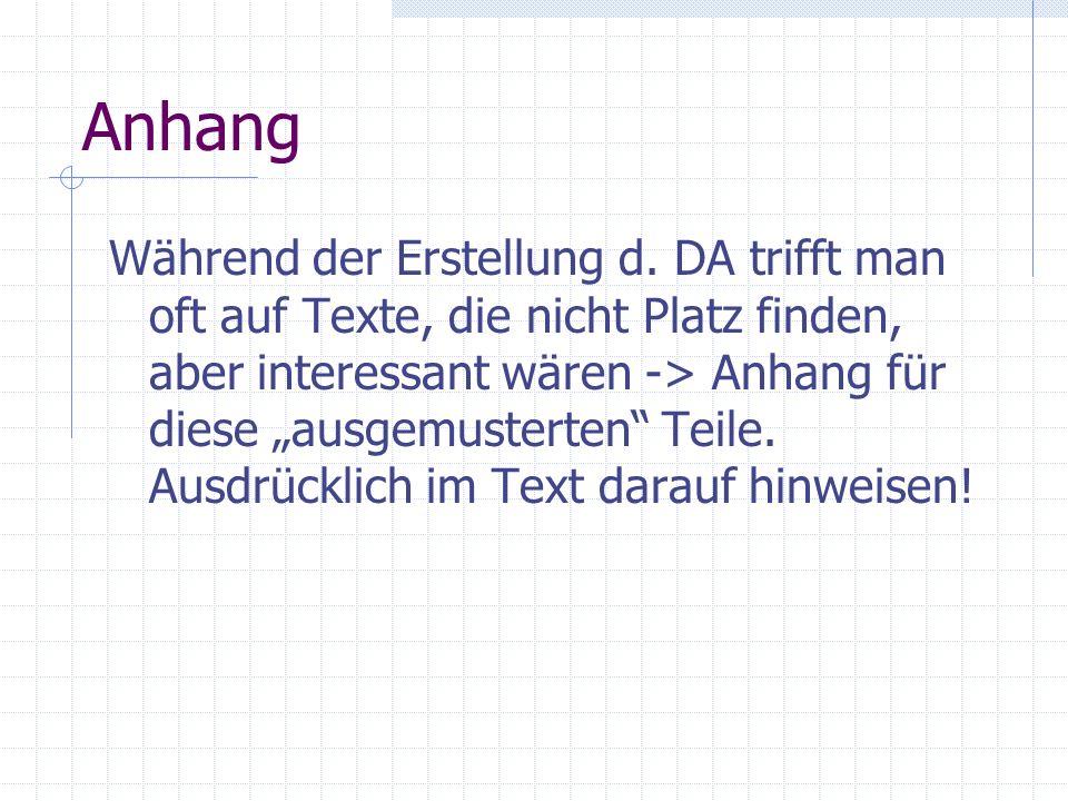 Anhang Während der Erstellung d. DA trifft man oft auf Texte, die nicht Platz finden, aber interessant wären -> Anhang für diese ausgemusterten Teile.