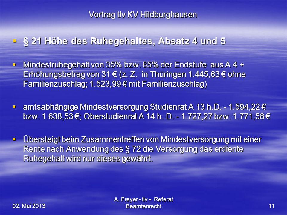 02. Mai 2013 A. Freyer - tlv - Referat Beamtenrecht11 Vortrag tlv KV Hildburghausen § 21 Höhe des Ruhegehaltes, Absatz 4 und 5 § 21 Höhe des Ruhegehal