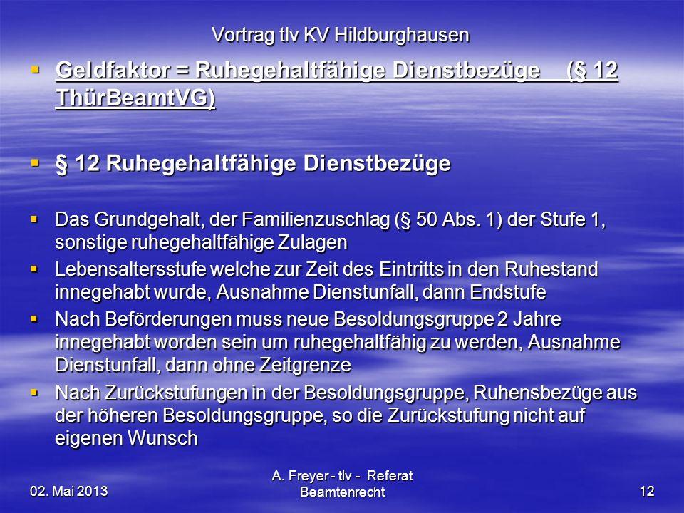 02. Mai 2013 A. Freyer - tlv - Referat Beamtenrecht12 Vortrag tlv KV Hildburghausen Geldfaktor = Ruhegehaltfähige Dienstbezüge (§ 12 ThürBeamtVG) Geld