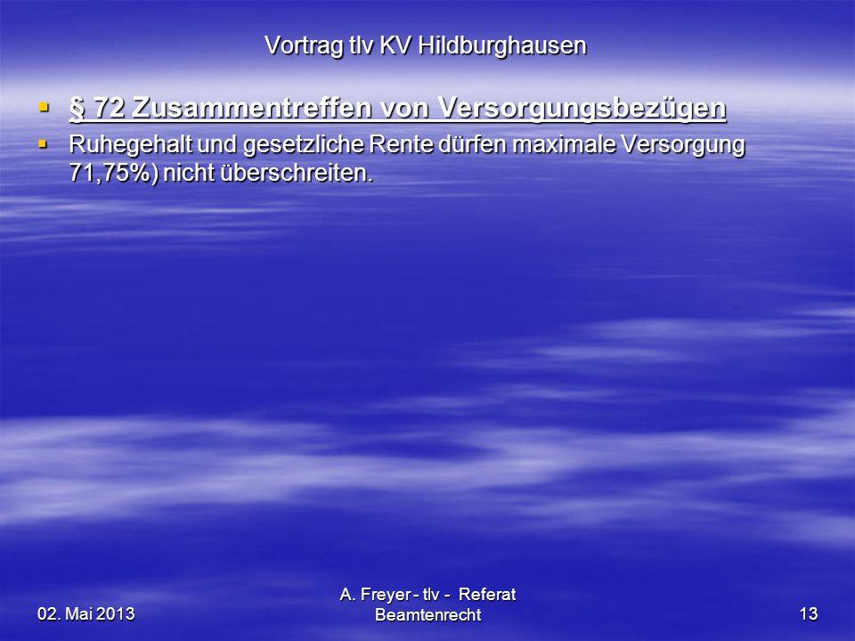 02. Mai 2013 A. Freyer - tlv - Referat Beamtenrecht13 Vortrag tlv KV Hildburghausen § 72 Zusammentreffen von Versorgungsbezügen § 72 Zusammentreffen v