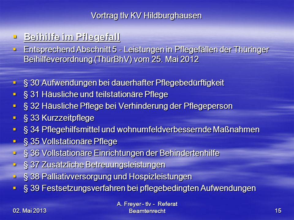 02. Mai 2013 A. Freyer - tlv - Referat Beamtenrecht15 Vortrag tlv KV Hildburghausen Beihilfe im Pflegefall Beihilfe im Pflegefall Entsprechend Abschni