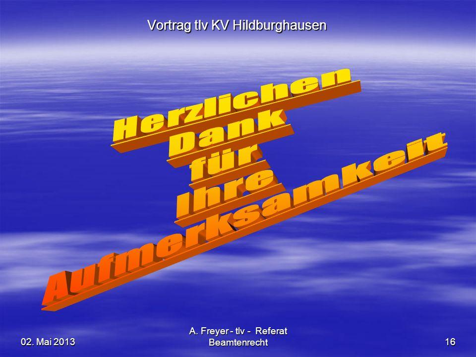 02. Mai 2013 A. Freyer - tlv - Referat Beamtenrecht16 Vortrag tlv KV Hildburghausen