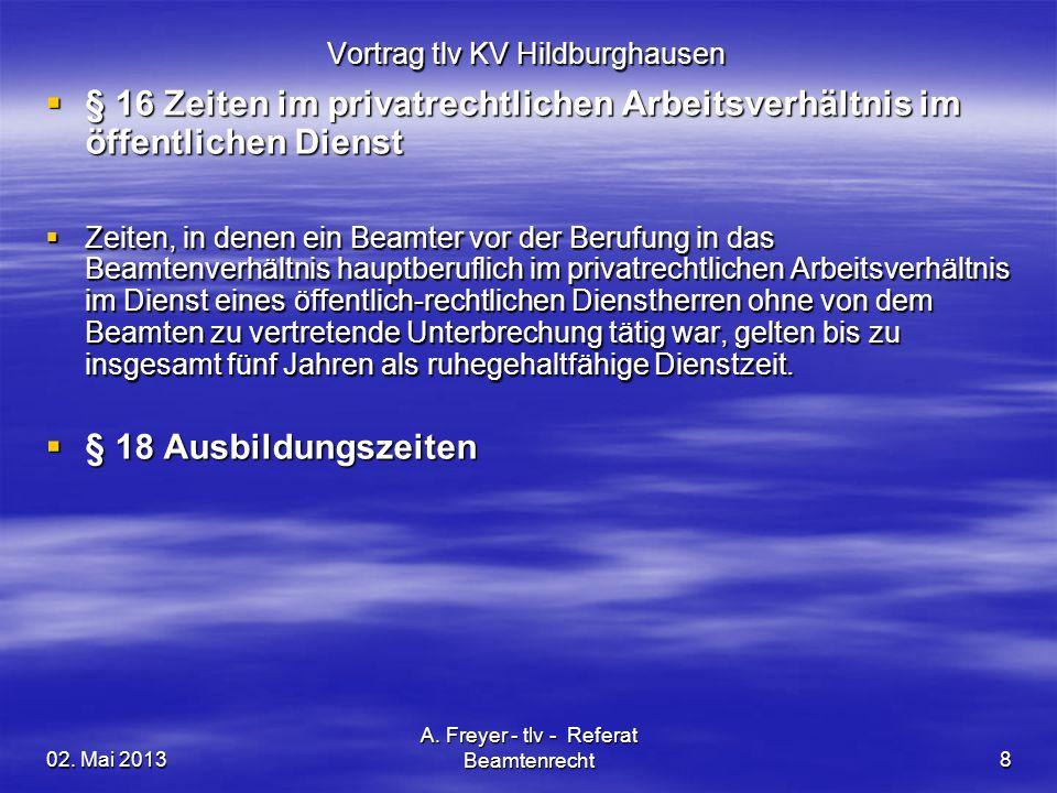 02. Mai 2013 A. Freyer - tlv - Referat Beamtenrecht8 Vortrag tlv KV Hildburghausen § 16 Zeiten im privatrechtlichen Arbeitsverhältnis im öffentlichen