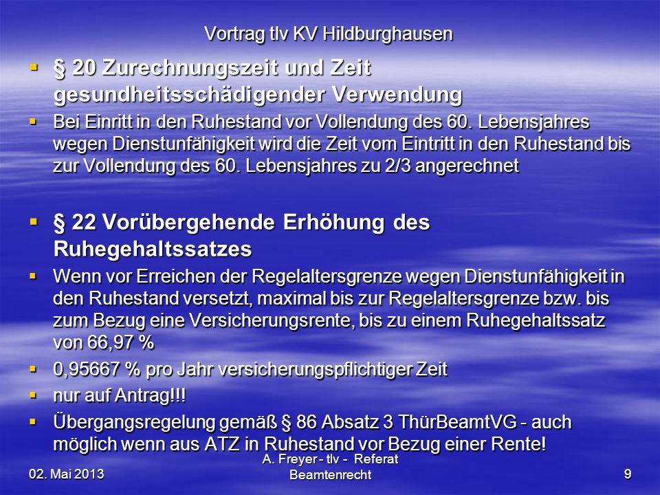 02. Mai 2013 A. Freyer - tlv - Referat Beamtenrecht9 Vortrag tlv KV Hildburghausen § 20 Zurechnungszeit und Zeit gesundheitsschädigender Verwendung §