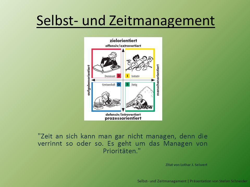 Selbst- und Zeitmanagement Zeit an sich kann man gar nicht managen, denn die verrinnt so oder so.