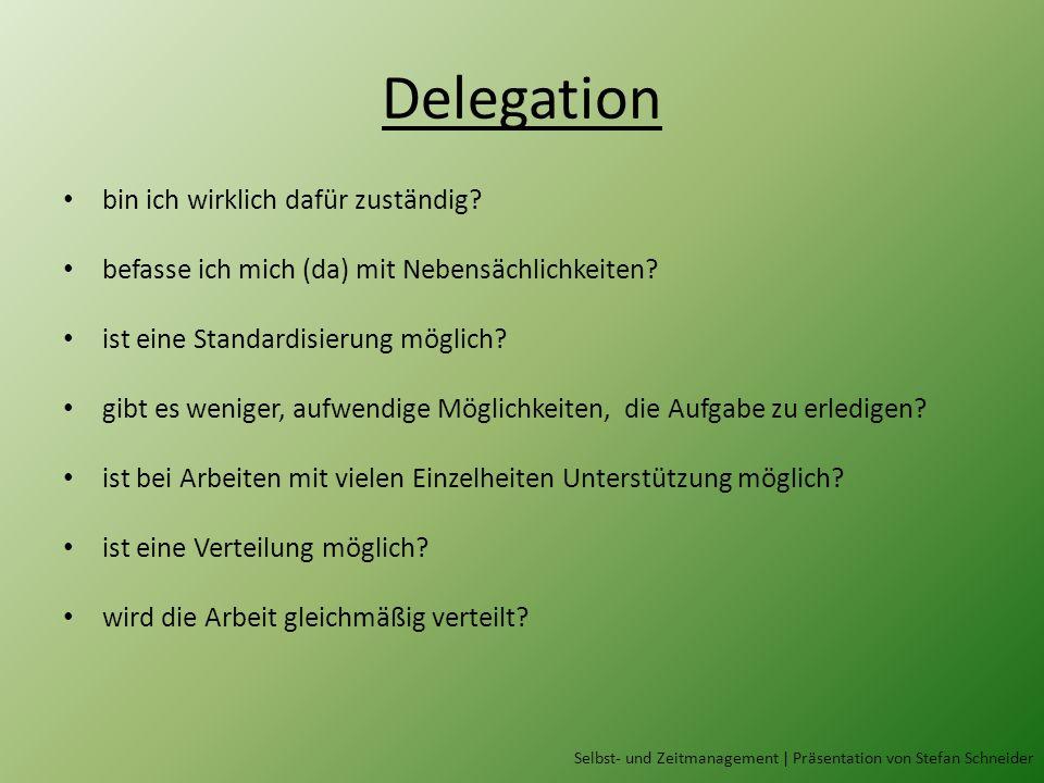 Delegation bin ich wirklich dafür zuständig.befasse ich mich (da) mit Nebensächlichkeiten.