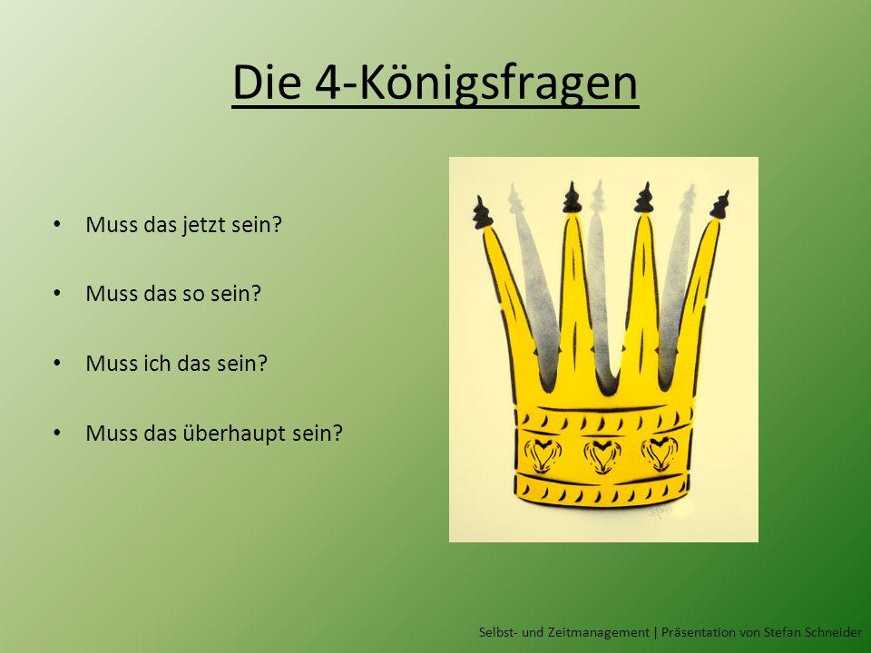 Die 4-Königsfragen Muss das jetzt sein? Muss das so sein? Muss ich das sein? Muss das überhaupt sein? Selbst- und Zeitmanagement | Präsentation von St