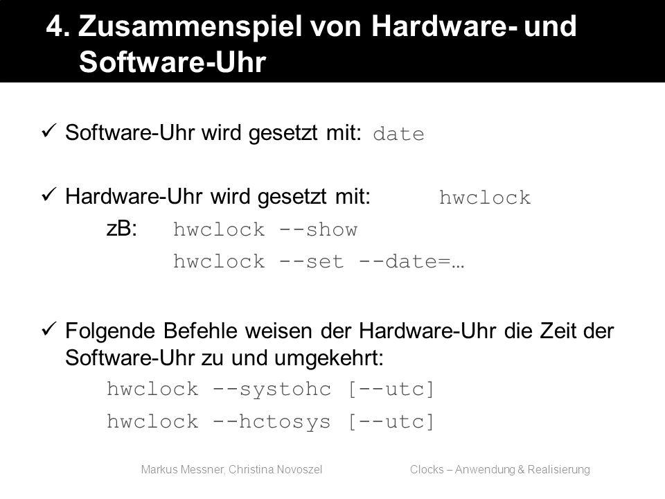 Markus Messner, Christina Novoszel Clocks – Anwendung & Realisierung Software-Uhr wird gesetzt mit: date Hardware-Uhr wird gesetzt mit: hwclock zB: hwclock --show hwclock --set --date=… Folgende Befehle weisen der Hardware-Uhr die Zeit der Software-Uhr zu und umgekehrt: hwclock --systohc [--utc] hwclock --hctosys [--utc] 4.