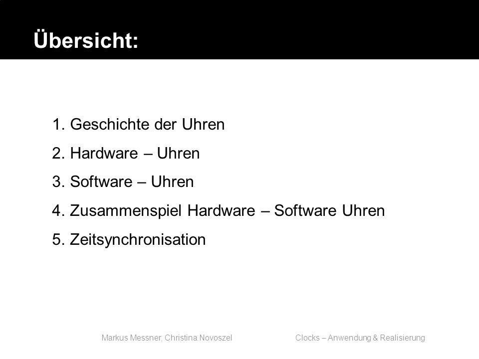 Markus Messner, Christina Novoszel Clocks – Anwendung & Realisierung 1.Geschichte der Uhren 2.Hardware – Uhren 3.Software – Uhren 4.Zusammenspiel Hardware – Software Uhren 5.Zeitsynchronisation Übersicht: