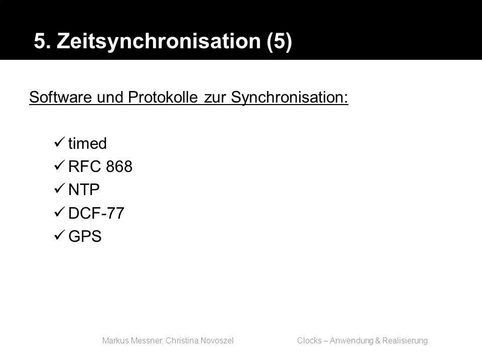 Markus Messner, Christina Novoszel Clocks – Anwendung & Realisierung Software und Protokolle zur Synchronisation: timed RFC 868 NTP DCF-77 GPS 5.
