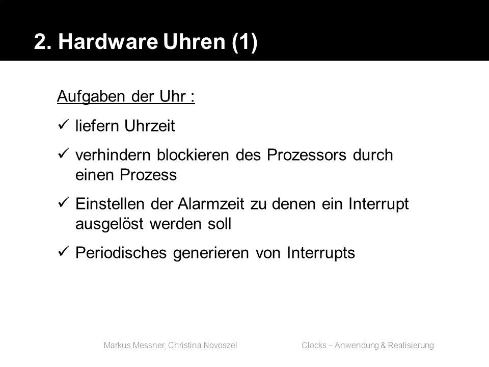 Markus Messner, Christina Novoszel Clocks – Anwendung & Realisierung Funktionsweise: die Chips erhalten eine von einem Quarz erzeugte Taktfrequenz, die sie durch Teilerstufen schicken, um den Sekundentakt zu generieren, mit dem die Uhr zählt.