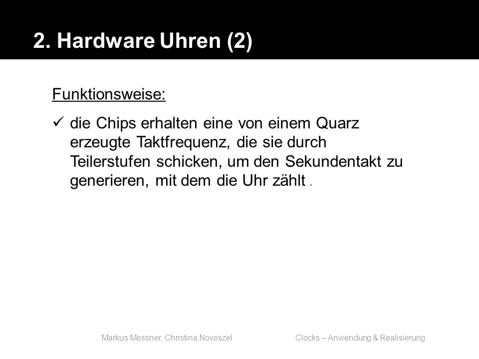 Markus Messner, Christina Novoszel Clocks – Anwendung & Realisierung Zugriff auf HW - Uhren: Mit Devic Driver, auf /dev/rtc und mit ioctl(2)s.