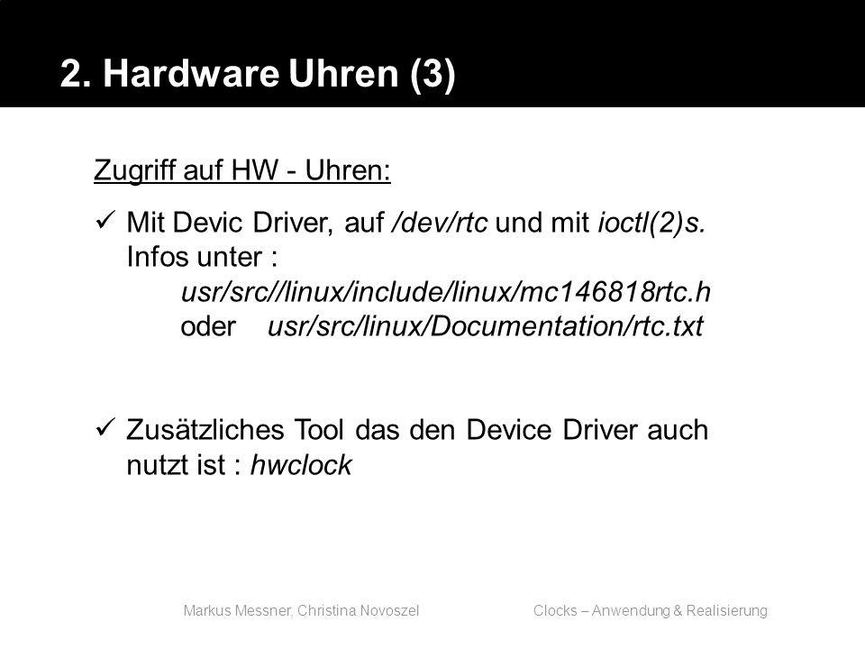 Markus Messner, Christina Novoszel Clocks – Anwendung & Realisierung Zeitsynchronisation ist vor allem wichtig in Rechnernetzen wenn: Netzwerk-Filesysteme wie NFS eingesetzt werden log files auf verschiedenen Rechnern erzeugt werden 5.