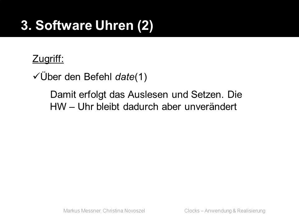 Markus Messner, Christina Novoszel Clocks – Anwendung & Realisierung Zugriff: Über den Befehl date(1) Damit erfolgt das Auslesen und Setzen.