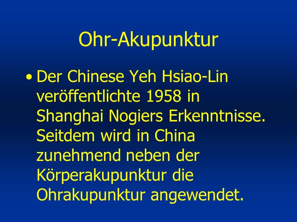 Ohr-Akupunktur Der Chinese Yeh Hsiao-Lin veröffentlichte 1958 in Shanghai Nogiers Erkenntnisse. Seitdem wird in China zunehmend neben der Körperakupun