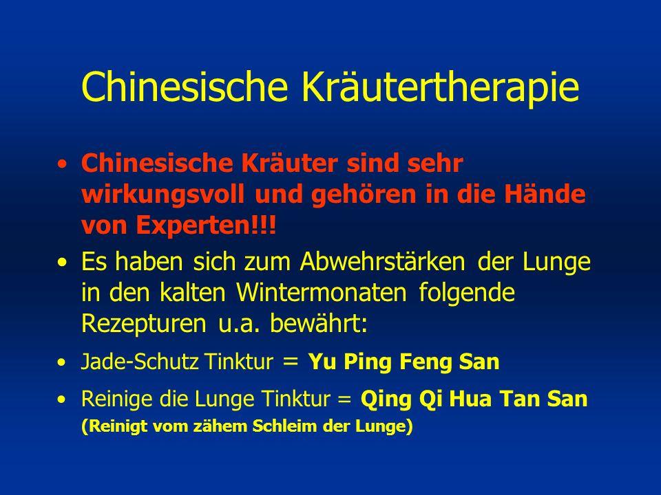 Chinesische Kräutertherapie Chinesische Kräuter sind sehr wirkungsvoll und gehören in die Hände von Experten!!! Es haben sich zum Abwehrstärken der Lu
