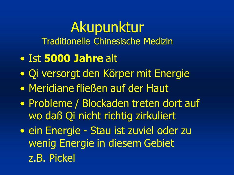 Ist 5000 Jahre alt Qi versorgt den Körper mit Energie Meridiane fließen auf der Haut Probleme / Blockaden treten dort auf wo daß Qi nicht richtig zirk