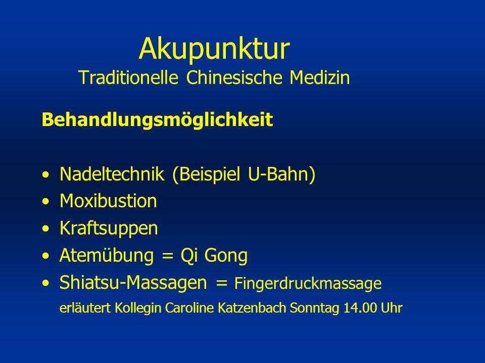 Behandlungsmöglichkeit Nadeltechnik (Beispiel U-Bahn) Moxibustion Kraftsuppen Atemübung = Qi Gong Shiatsu-Massagen = Fingerdruckmassage erläutert Koll