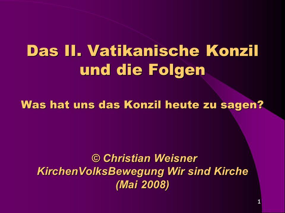 1 Das II. Vatikanische Konzil und die Folgen Was hat uns das Konzil heute zu sagen? © Christian Weisner KirchenVolksBewegung Wir sind Kirche (Mai 2008