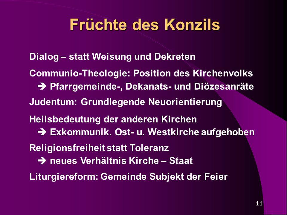 11 Früchte des Konzils Dialog – statt Weisung und Dekreten Communio-Theologie: Position des Kirchenvolks Pfarrgemeinde-, Dekanats- und Diözesanräte Ju