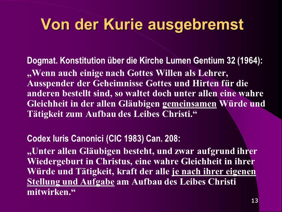 13 Von der Kurie ausgebremst Dogmat. Konstitution über die Kirche Lumen Gentium 32 (1964): Wenn auch einige nach Gottes Willen als Lehrer, Ausspender