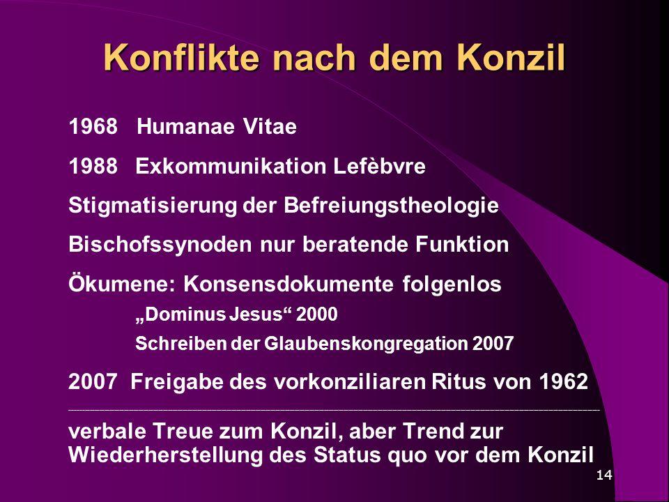14 Konflikte nach dem Konzil 1968 Humanae Vitae 1988 Exkommunikation Lefèbvre Stigmatisierung der Befreiungstheologie Bischofssynoden nur beratende Fu