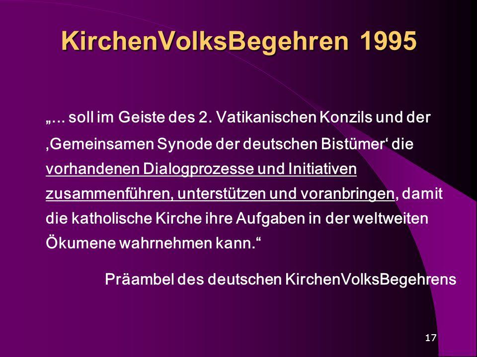 17 KirchenVolksBegehren 1995... soll im Geiste des 2. Vatikanischen Konzils und der Gemeinsamen Synode der deutschen Bistümer die vorhandenen Dialogpr