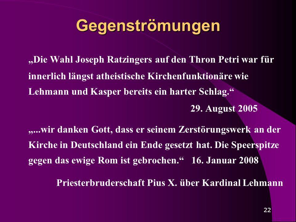 22 Gegenströmungen Die Wahl Joseph Ratzingers auf den Thron Petri war für innerlich längst atheistische Kirchenfunktionäre wie Lehmann und Kasper bere